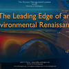 The Leading Edge of an Environmental Renaissance - Provost Talk